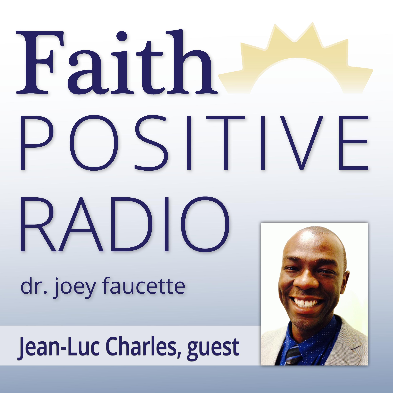Faith Positive Radio: Jean-Luc Charles - Get Positive