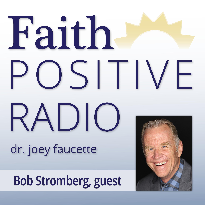 Faith Positive Radio: Bob Stromberg