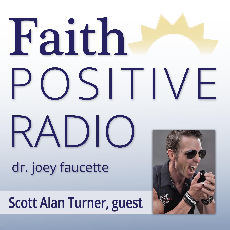 Faith Positive Radio: Scott Alan Turner