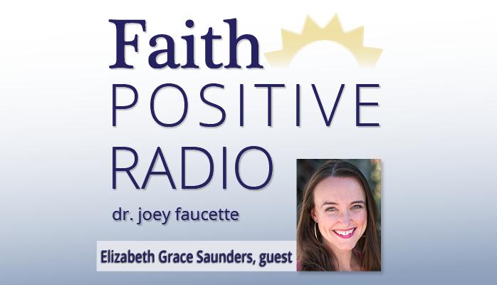 Faith Positive Radio: Elizabeth Grace Saunders