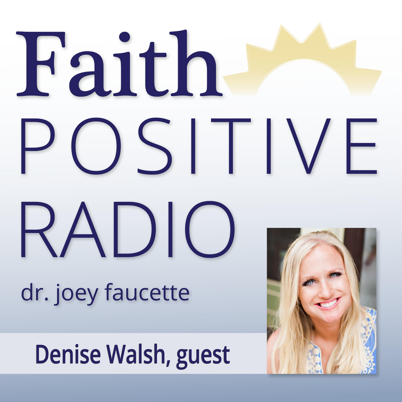 Faith Positive Radio: Denise Walsh