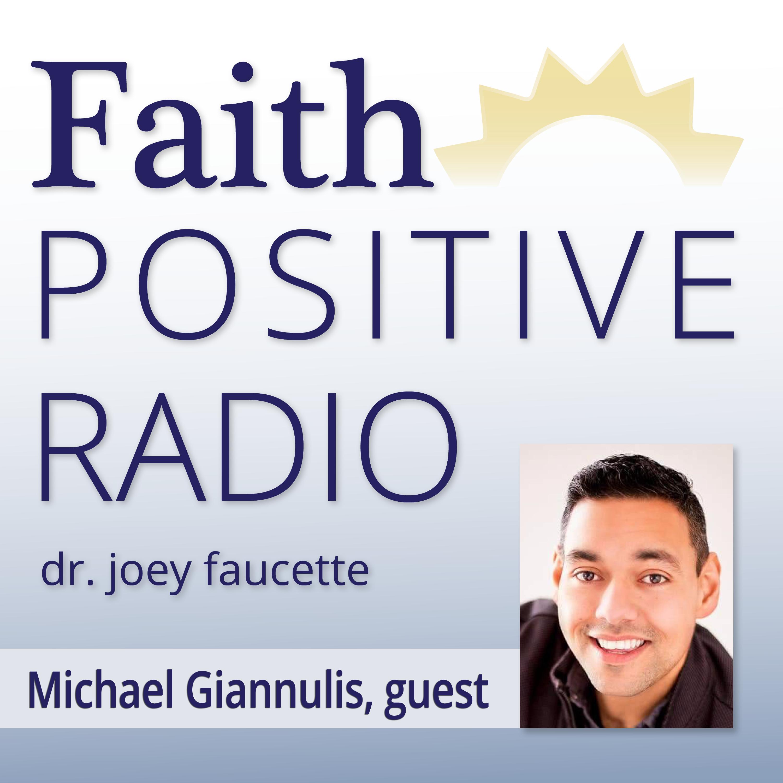 Faith Positive Radio: Michael Giannulis