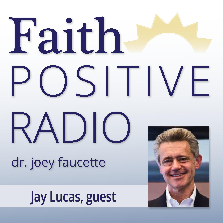 Faith Positive Radio: Jay Lucas