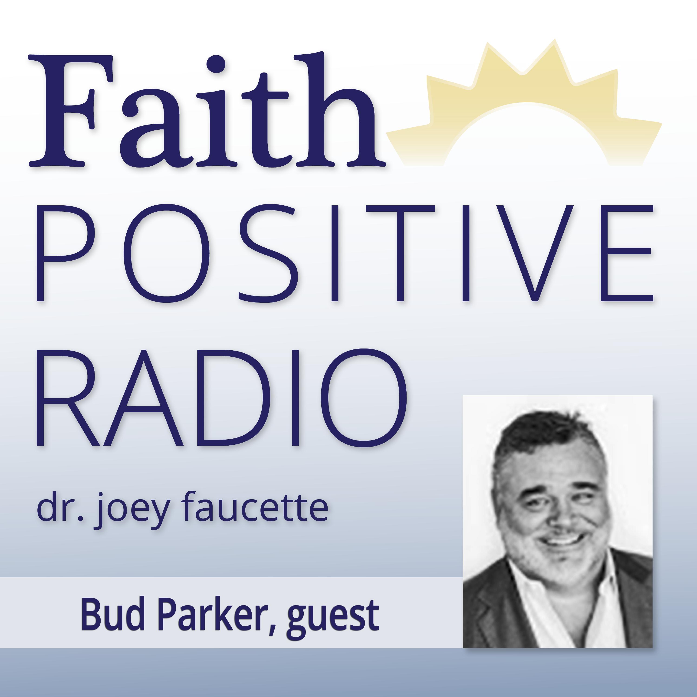 Faith Positive Radio: Bud Parker