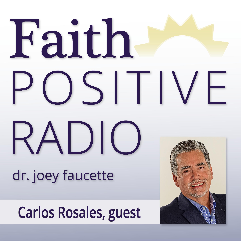 Faith Positive Radio: Carlos Rosales