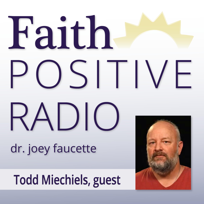 Faith Positive Radio: Todd Miechiels