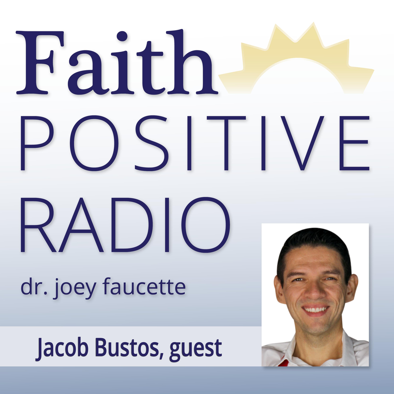Faith Positive Radio: Jacob Bustos