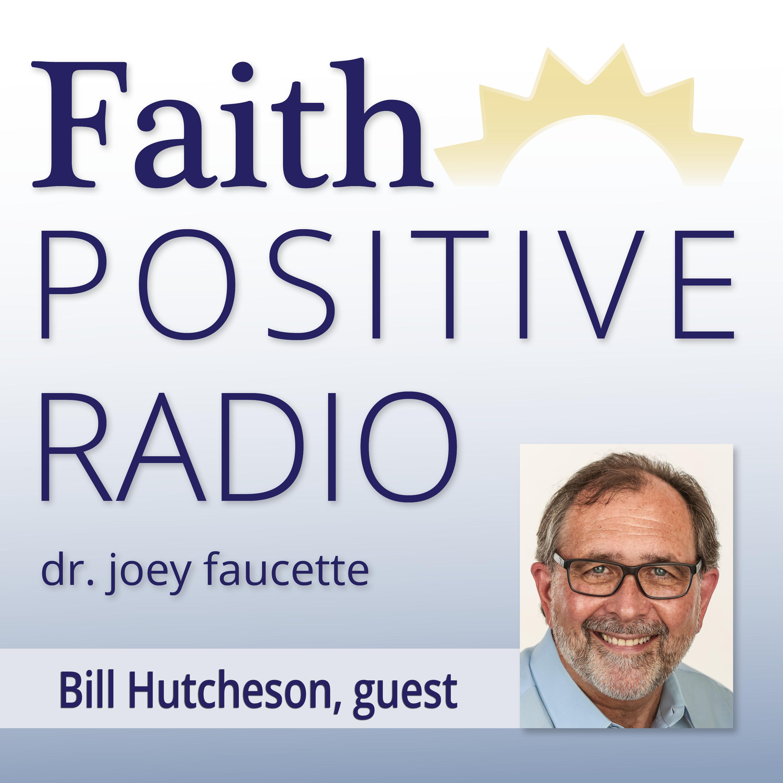 Faith Positive Radio: Bill Hutcheson