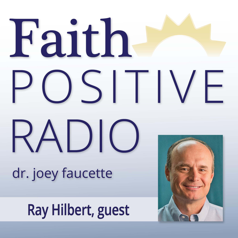 Faith Positive Radio: Ray Hilbert