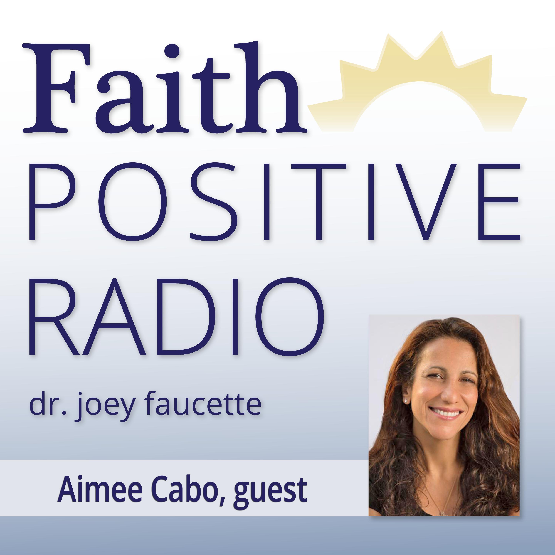 Faith Positive Radio: Aimee Cabo