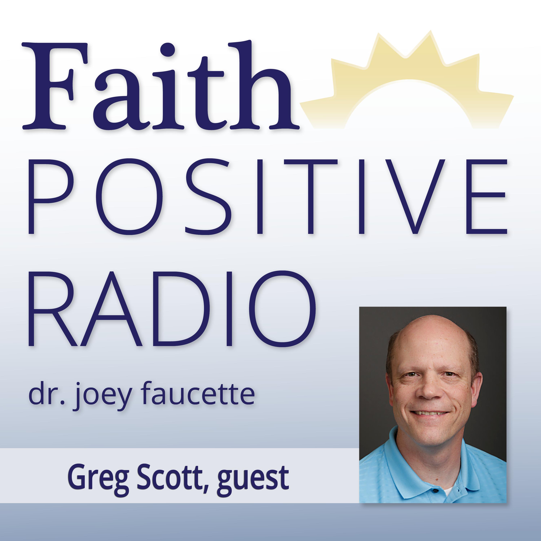Faith Positive Radio: Greg Scott