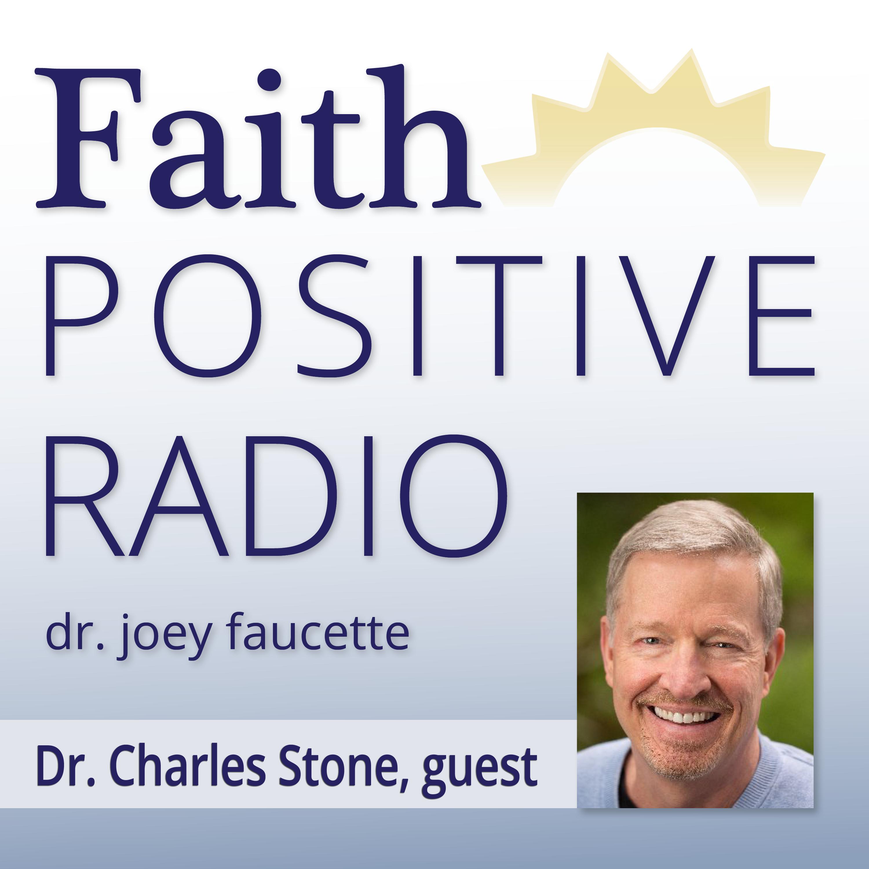 Faith Positive Radio: Dr. Charles Stone