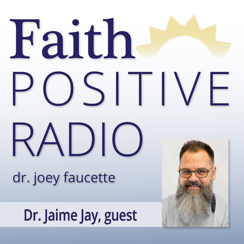 Faith Positive Radio: Jaime Jay