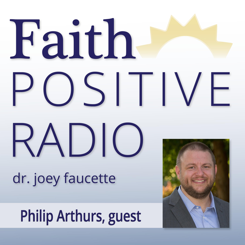 Faith Positive Radio: Philip Arthurs