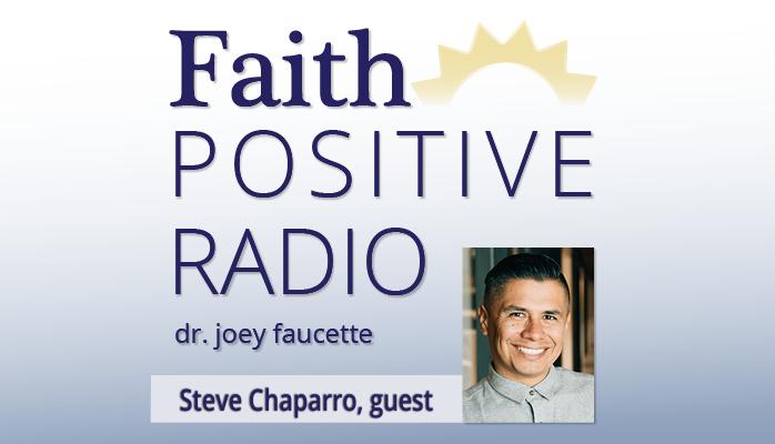 Faith Positive Radio: Steve Chaparro