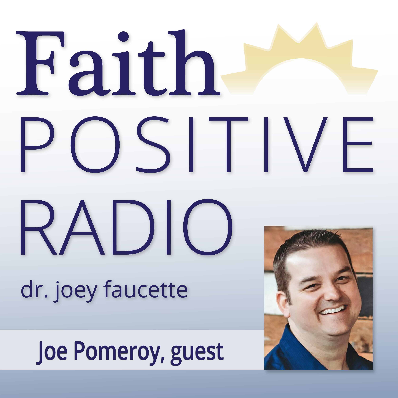 Faith Positive Radio: Joe Pomeroy