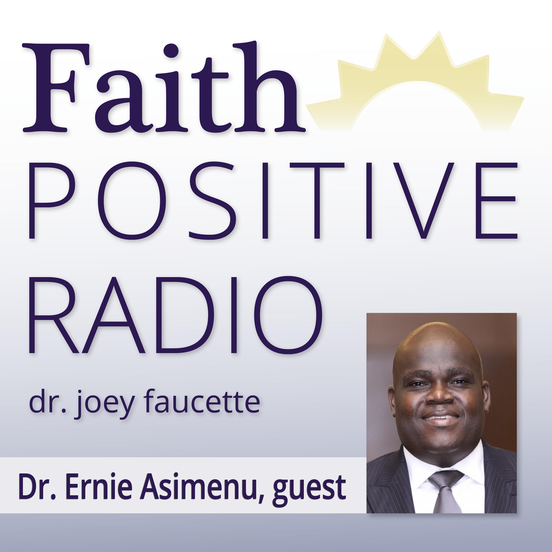 Faith Positive Radio: Dr. Ernie Asimenu