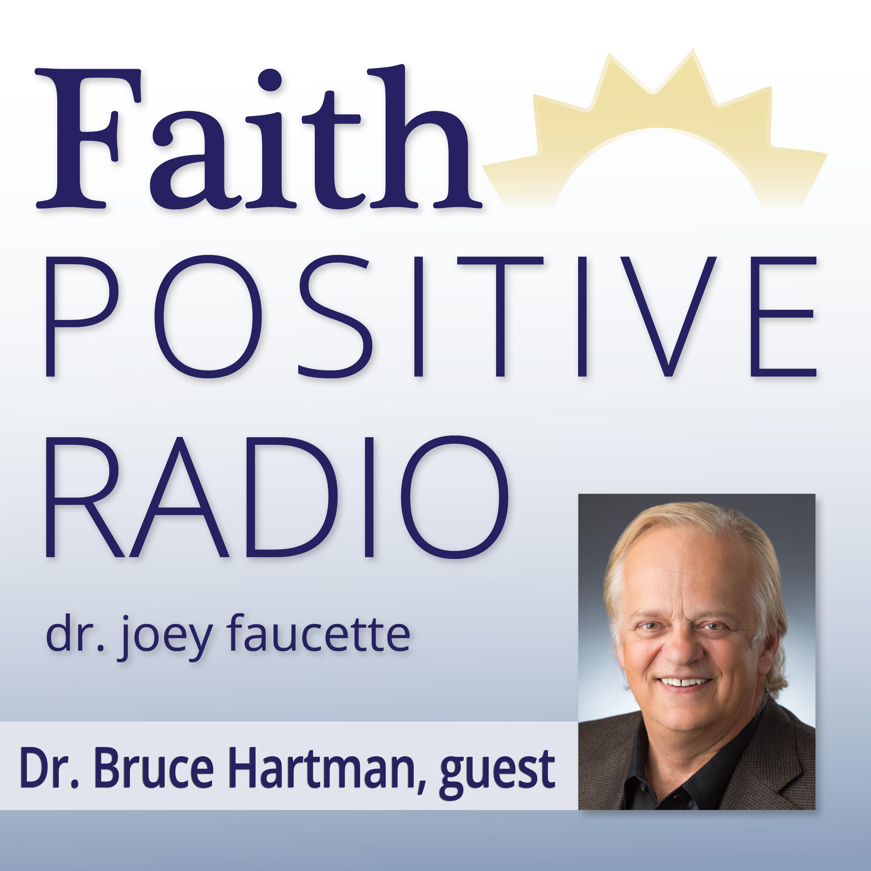 Faith Positive Radio: Dr. Bruce Hartman