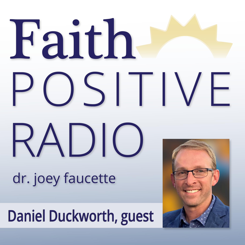Faith Positive Radio: Daniel Duckworth